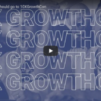 10X Growth Con 2020: Why would someone go?