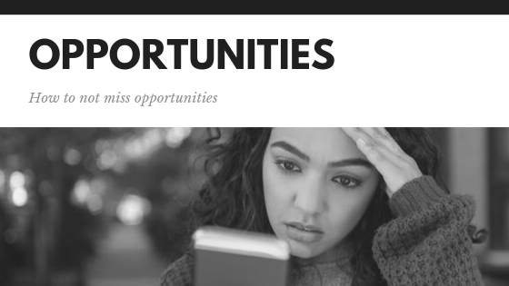 how to NOT miss opportunities