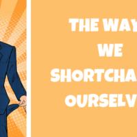 ways we shortchange ourself