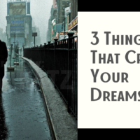 3 things that crush your dreams